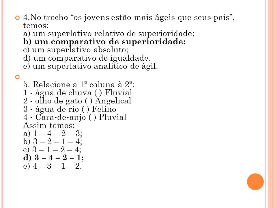 4.No trecho os jovens estão mais ágeis que seus pais, temos: a) um superlativo relativo de superioridade; b) um comparativo de superioridade; c) um su