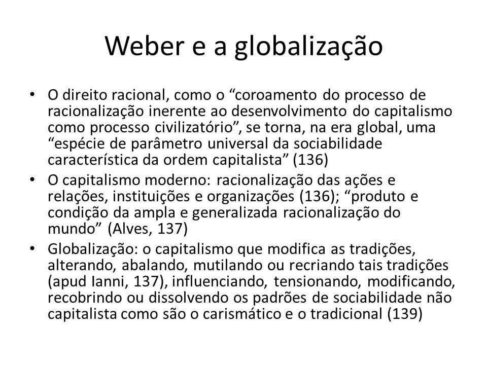 Weber e a golbalização Definição de capitalismo por Weber (137, 138) Mercantilismo, Colonialismo, Imperialismo: processo de expansão de, ao menos, traços do capitalismo.