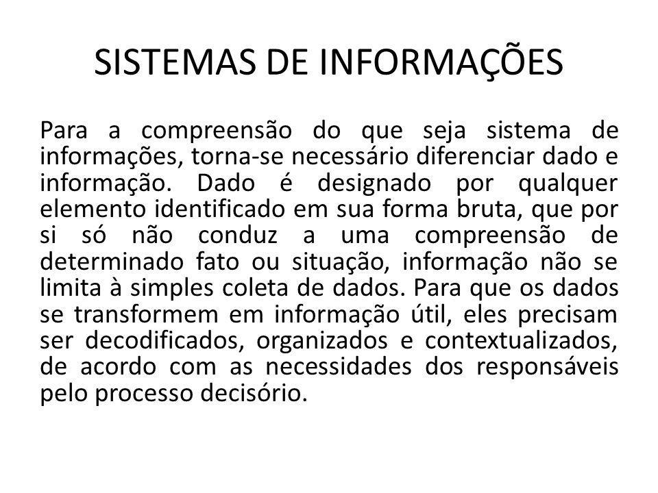Para a compreensão do que seja sistema de informações, torna-se necessário diferenciar dado e informação. Dado é designado por qualquer elemento ident