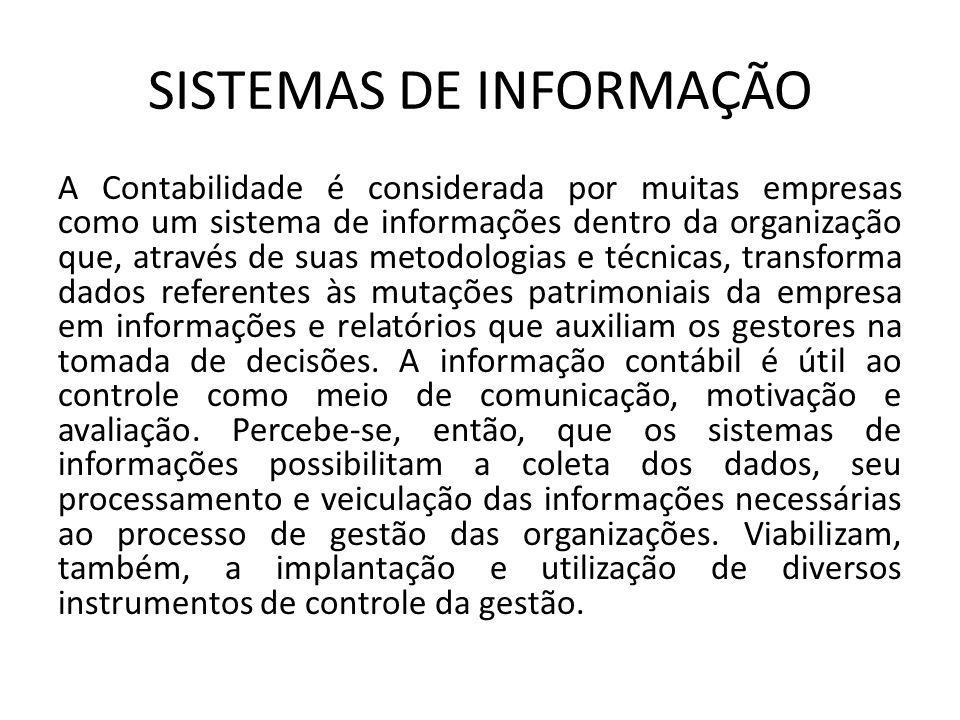 SISTEMAS DE INFORMAÇÃO A Contabilidade é considerada por muitas empresas como um sistema de informações dentro da organização que, através de suas met