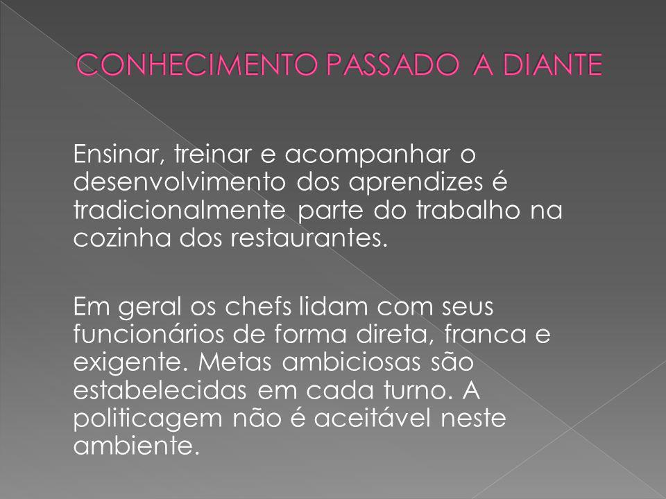 Ensinar, treinar e acompanhar o desenvolvimento dos aprendizes é tradicionalmente parte do trabalho na cozinha dos restaurantes. Em geral os chefs lid