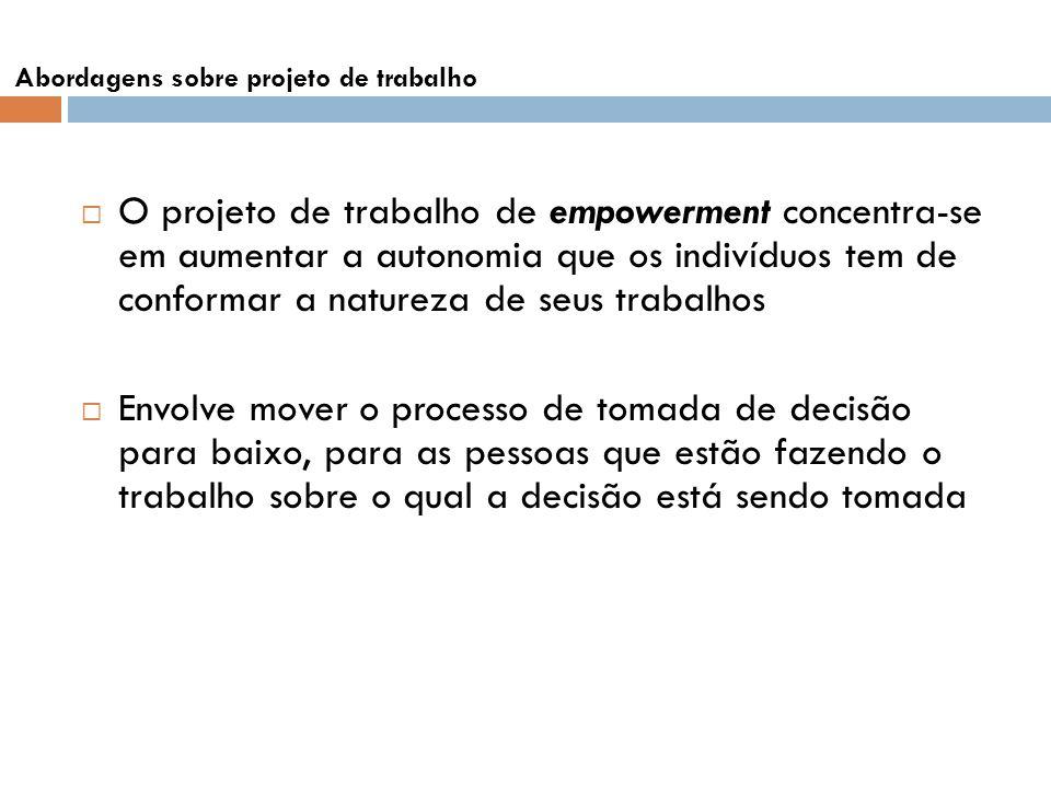 O projeto de trabalho de empowerment concentra-se em aumentar a autonomia que os indivíduos tem de conformar a natureza de seus trabalhos Envolve move