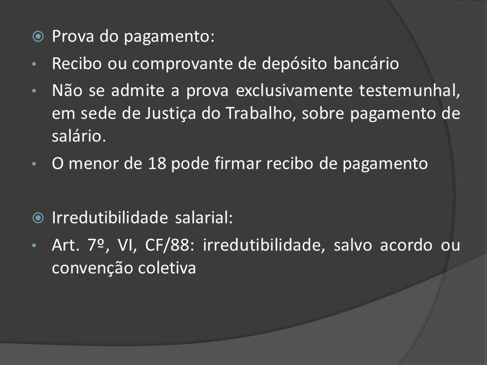 Prova do pagamento: Recibo ou comprovante de depósito bancário Não se admite a prova exclusivamente testemunhal, em sede de Justiça do Trabalho, sobre