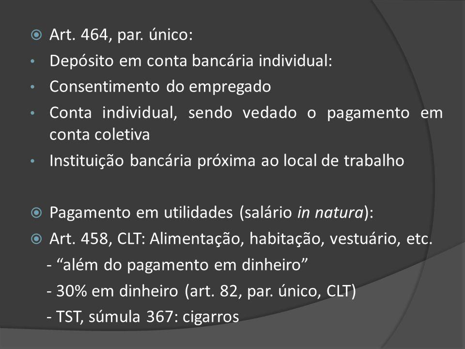 Art. 464, par. único: Depósito em conta bancária individual: Consentimento do empregado Conta individual, sendo vedado o pagamento em conta coletiva I