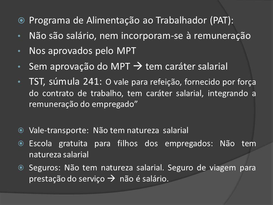 Programa de Alimentação ao Trabalhador (PAT): Não são salário, nem incorporam-se à remuneração Nos aprovados pelo MPT Sem aprovação do MPT tem caráter