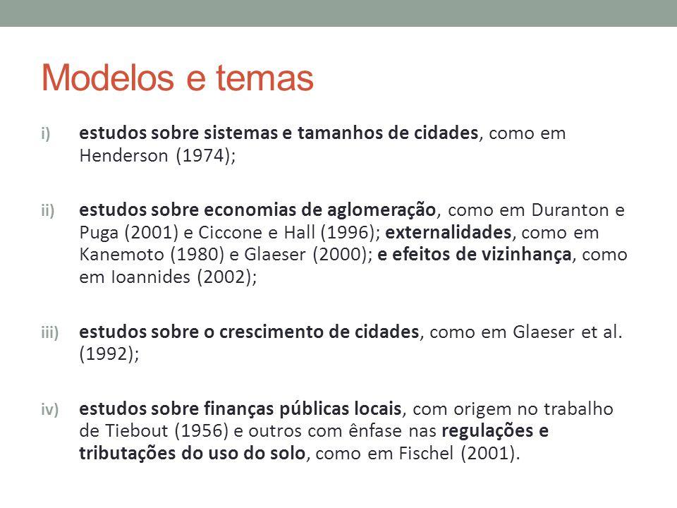 Modelos e temas i) estudos sobre sistemas e tamanhos de cidades, como em Henderson (1974); ii) estudos sobre economias de aglomeração, como em Duranto
