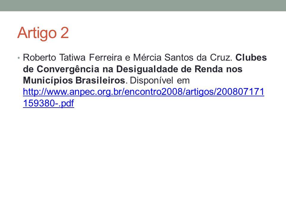 Artigo 2 Roberto Tatiwa Ferreira e Mércia Santos da Cruz. Clubes de Convergência na Desigualdade de Renda nos Municípios Brasileiros. Disponível em ht