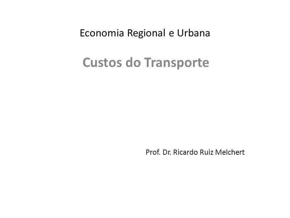 Economia Regional e Urbana Custos do Transporte Prof. Dr. Ricardo Ruiz Melchert