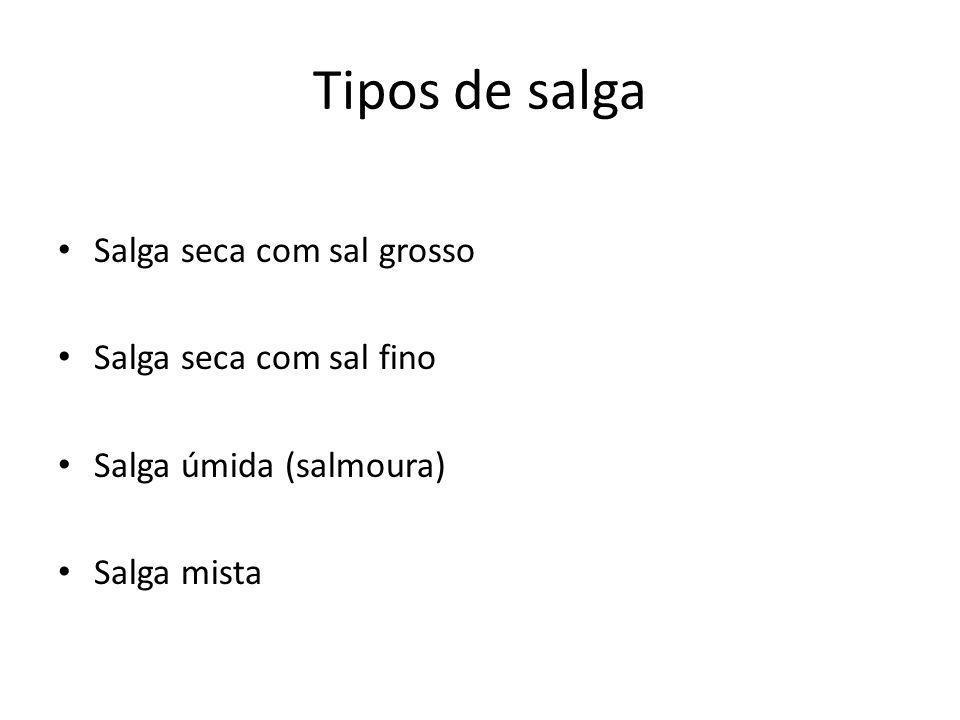 Tipos de salga Salga seca com sal grosso Salga seca com sal fino Salga úmida (salmoura) Salga mista