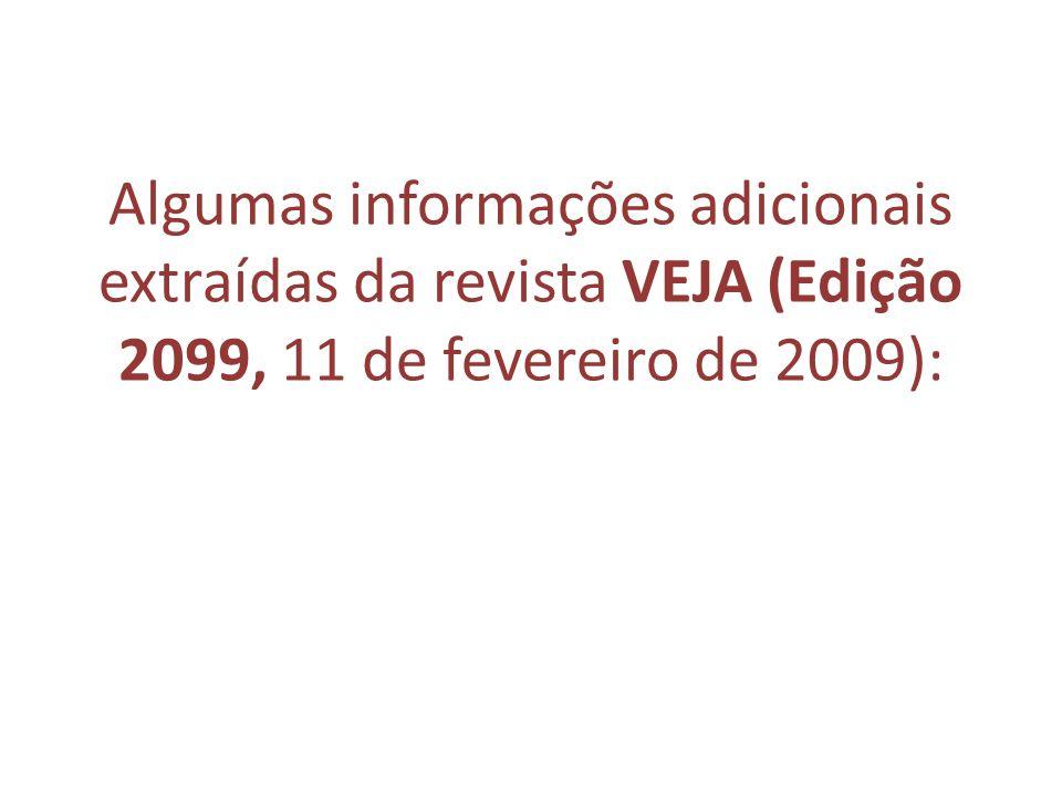 Algumas informações adicionais extraídas da revista VEJA (Edição 2099, 11 de fevereiro de 2009):