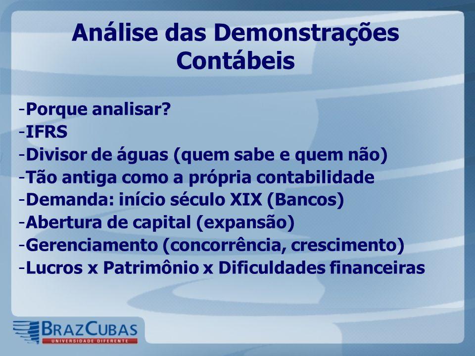 Análise das Demonstrações Contábeis - Porque analisar? - IFRS - Divisor de águas (quem sabe e quem não) - Tão antiga como a própria contabilidade - De