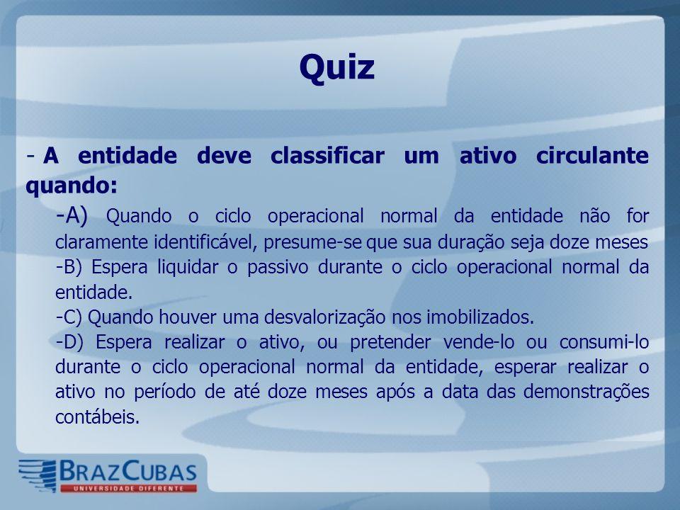 Quiz - A entidade deve classificar um ativo circulante quando: - A) Quando o ciclo operacional normal da entidade não for claramente identificável, pr