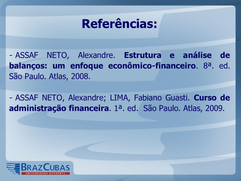 Referências: - ASSAF NETO, Alexandre. Estrutura e análise de balanços: um enfoque econômico-financeiro. 8ª. ed. São Paulo. Atlas, 2008. - ASSAF NETO,