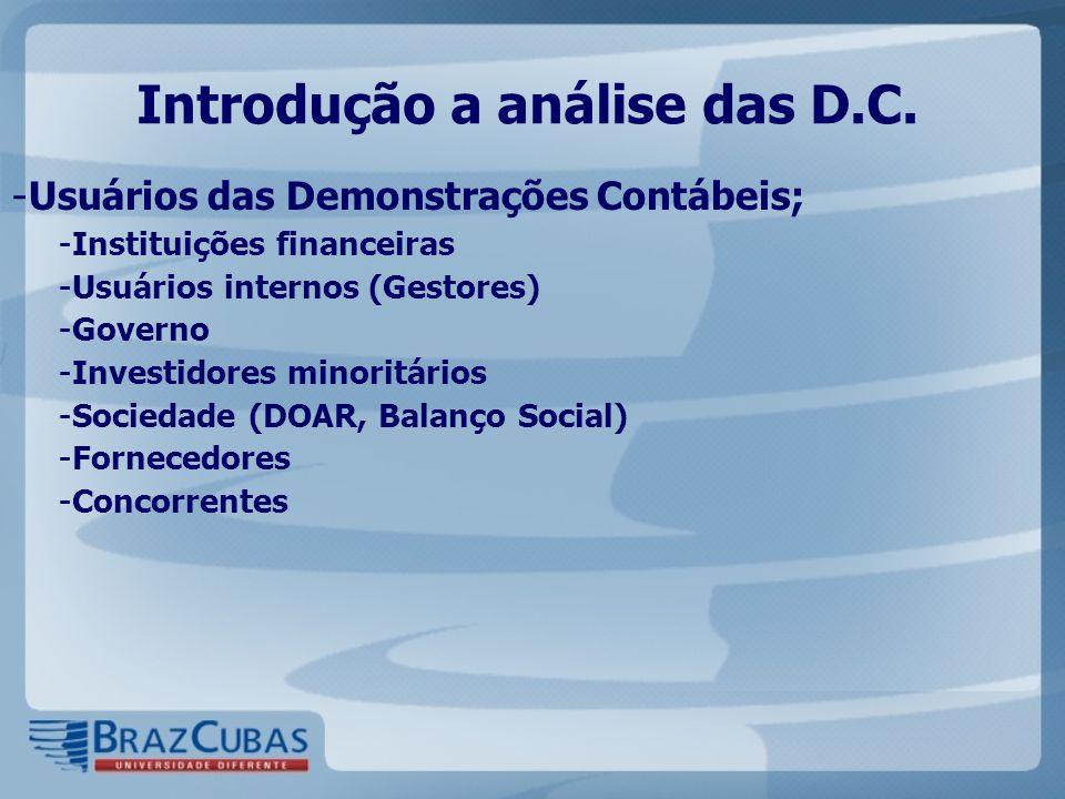 Introdução a análise das D.C. - Usuários das Demonstrações Contábeis; - Instituições financeiras - Usuários internos (Gestores) - Governo - Investidor