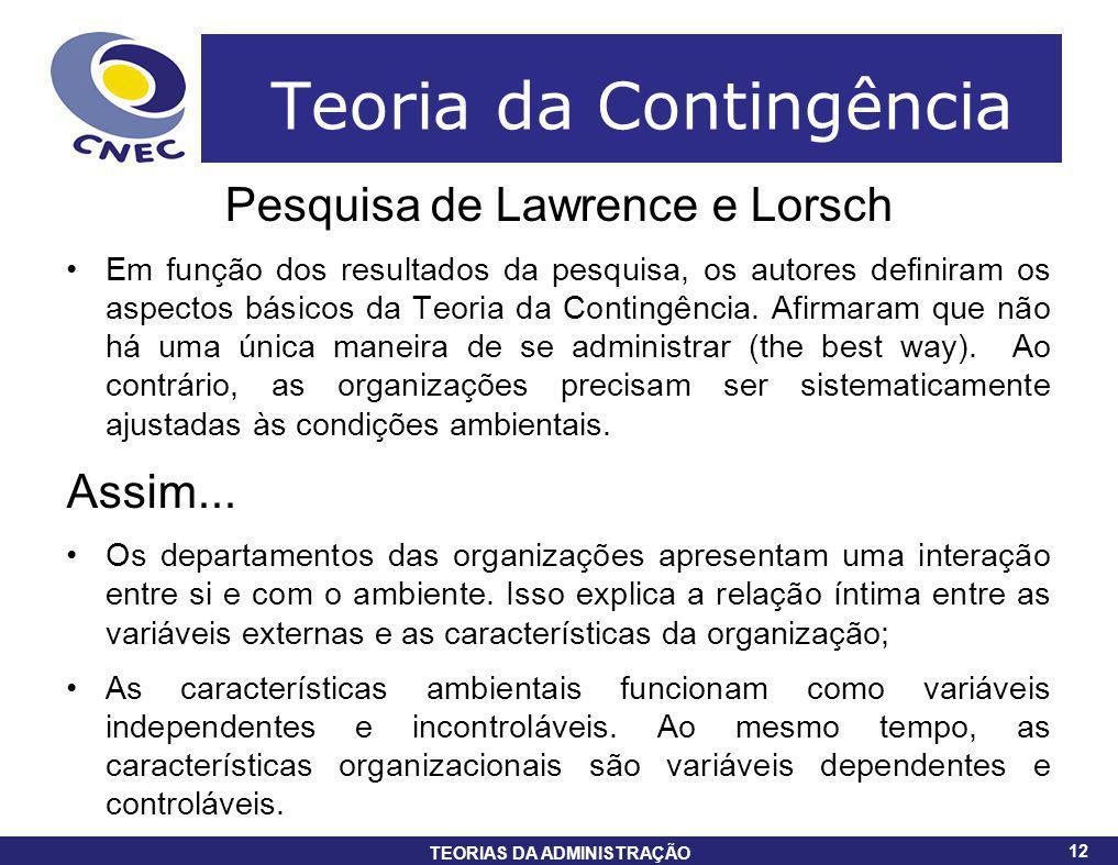 12 TEORIAS DA ADMINISTRAÇÃO 12 Teoria da Contingência Pesquisa de Lawrence e Lorsch Em função dos resultados da pesquisa, os autores definiram os aspe