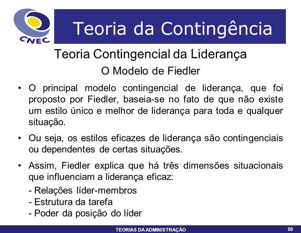 50 TEORIAS DA ADMINISTRAÇÃO 50 Teoria da Contingência Teoria Contingencial da Liderança O Modelo de Fiedler O principal modelo contingencial de lidera