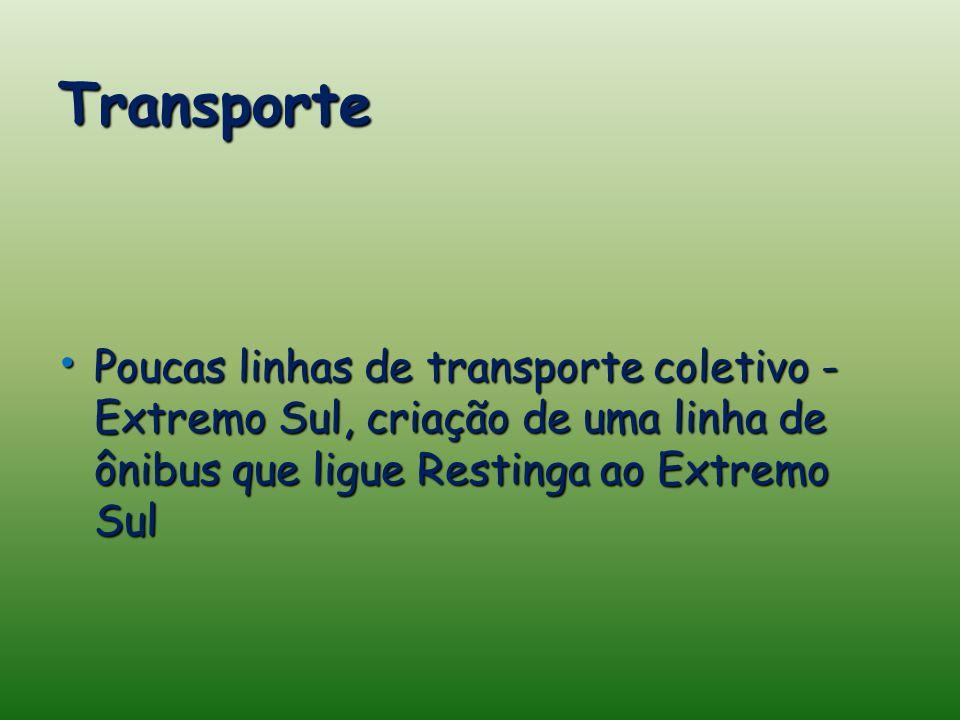 Transporte Poucas linhas de transporte coletivo - Extremo Sul, criação de uma linha de ônibus que ligue Restinga ao Extremo Sul Poucas linhas de transporte coletivo - Extremo Sul, criação de uma linha de ônibus que ligue Restinga ao Extremo Sul