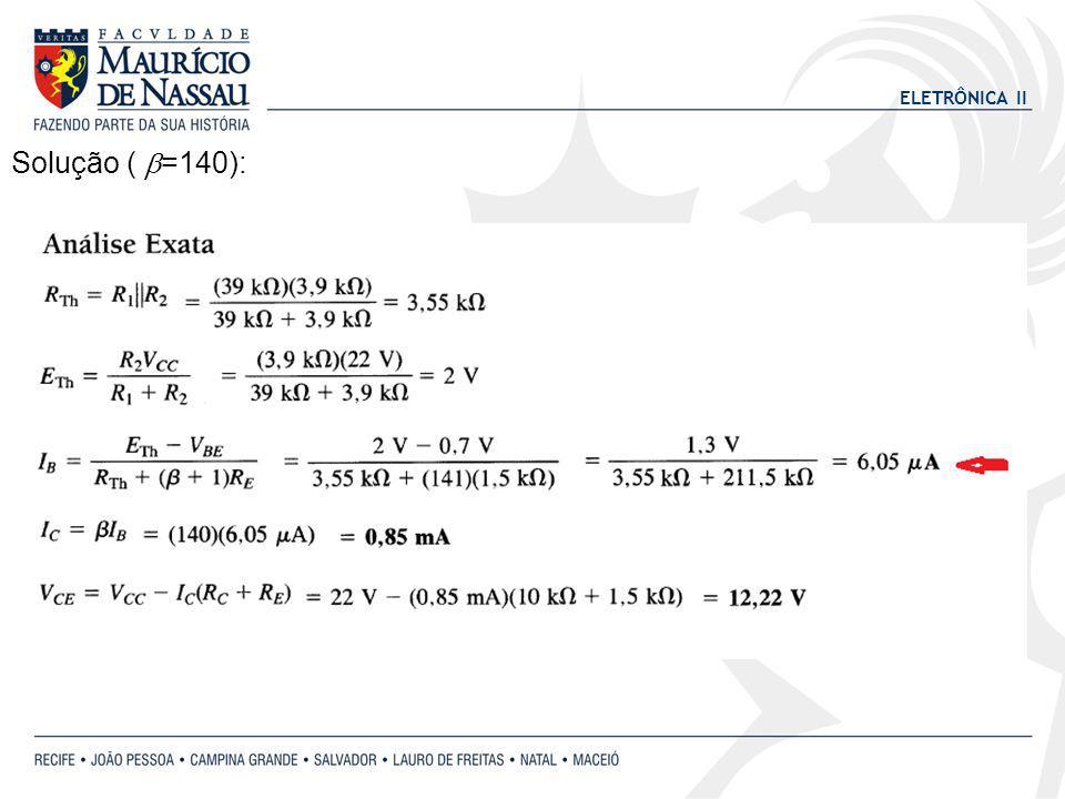 ELETRÔNICA II Solução ( =140):