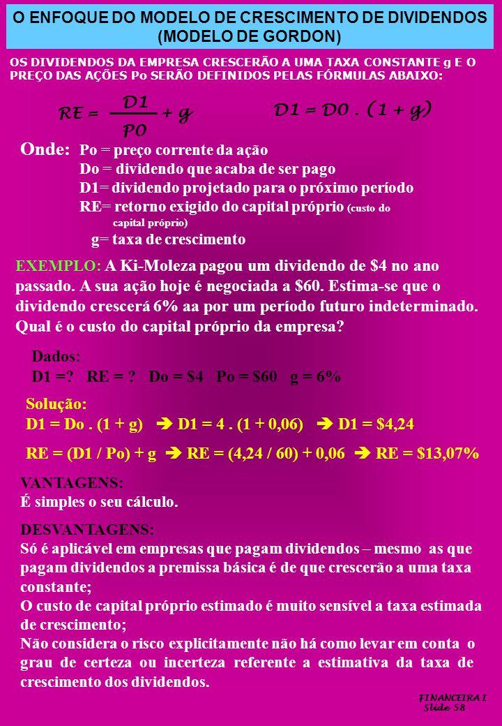 FINANCEIRA I Slide 58 O ENFOQUE DO MODELO DE CRESCIMENTO DE DIVIDENDOS (MODELO DE GORDON) OS DIVIDENDOS DA EMPRESA CRESCERÃO A UMA TAXA CONSTANTE g E