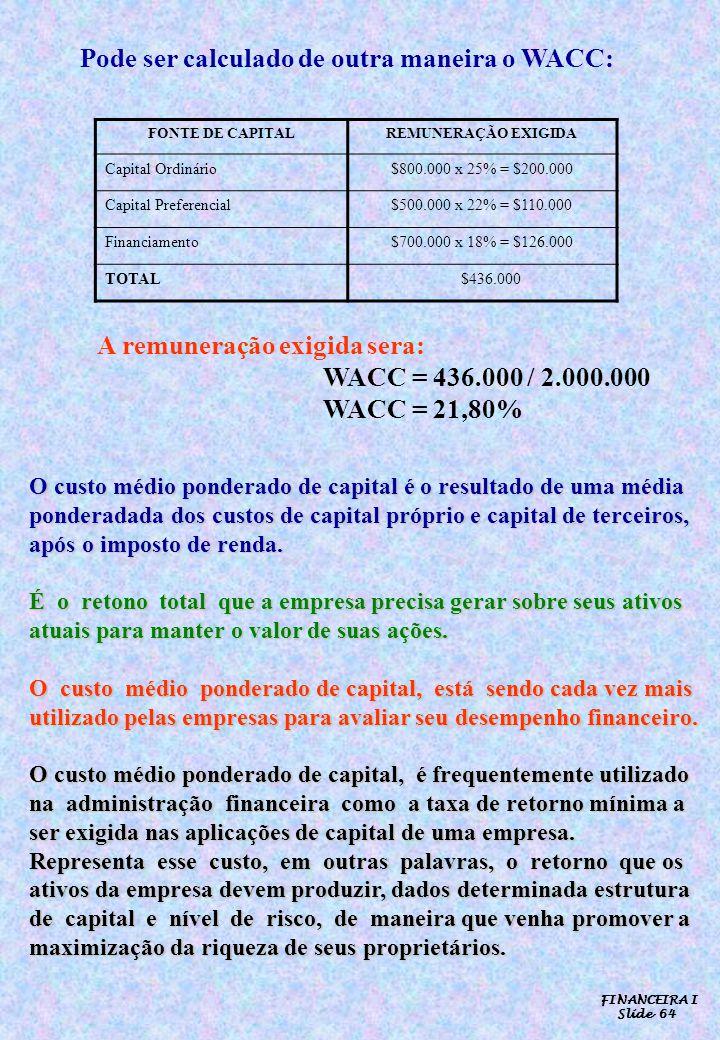 FINANCEIRA I Slide 64 FONTE DE CAPITALREMUNERAÇÃO EXIGIDA Capital Ordinário$800.000 x 25% = $200.000 Capital Preferencial$500.000 x 22% = $110.000 Fin