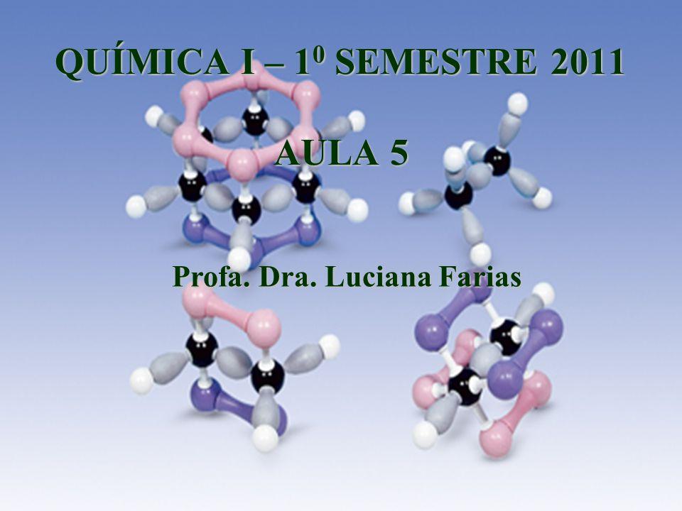 11 QUÍMICA I – 1 0 SEMESTRE 2011 AULA 5 Profa. Dra. Luciana Farias