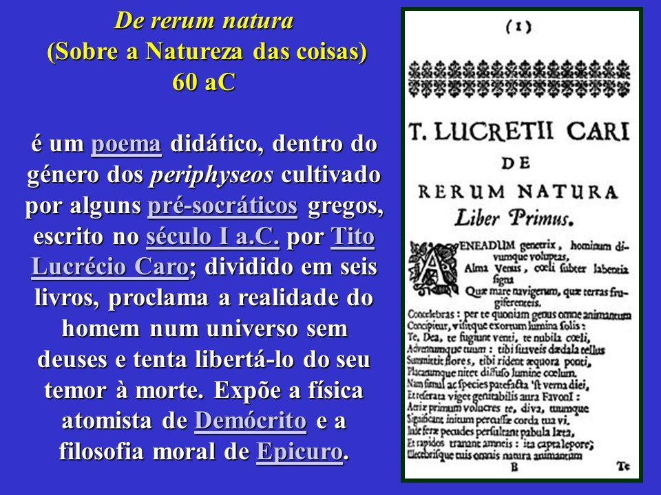 8 De rerum natura (Sobre a Natureza das coisas) 60 aC (Sobre a Natureza das coisas) 60 aC é um poema didático, dentro do género dos periphyseos cultiv