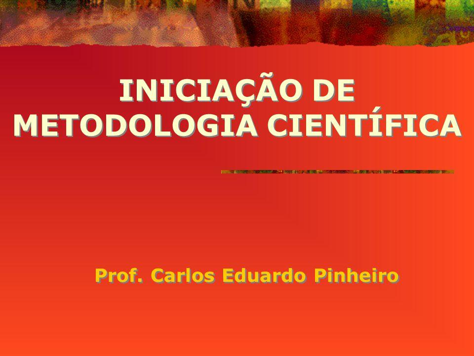 INICIAÇÃO DE METODOLOGIA CIENTÍFICA Prof. Carlos Eduardo Pinheiro