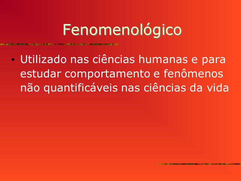Fenomenológico Utilizado nas ciências humanas e para estudar comportamento e fenômenos não quantificáveis nas ciências da vida