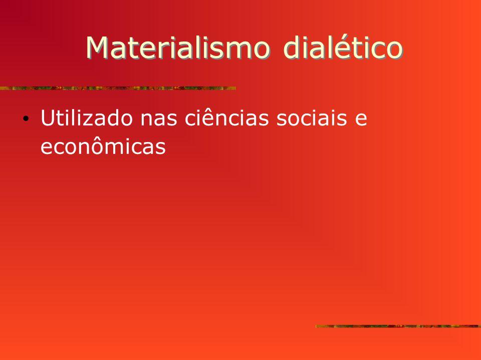 Materialismo dialético Utilizado nas ciências sociais e econômicas