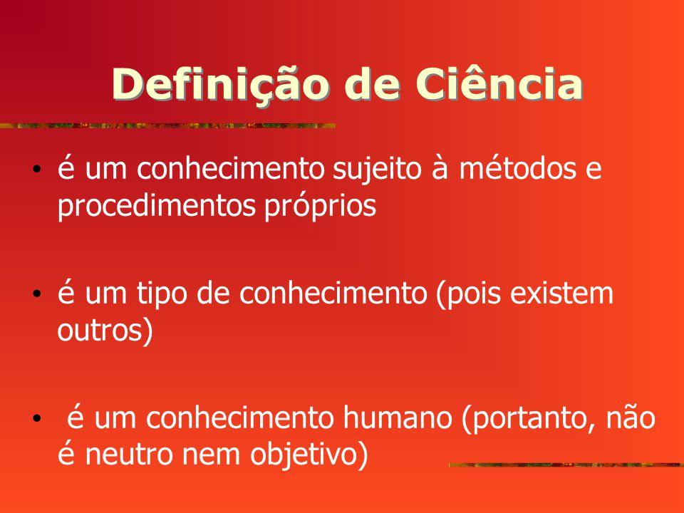 Definição de Ciência é um conhecimento sujeito à m é todos e procedimentos pr ó prios é um tipo de conhecimento (pois existem outros) é um conhecimento humano (portanto, não é neutro nem objetivo)