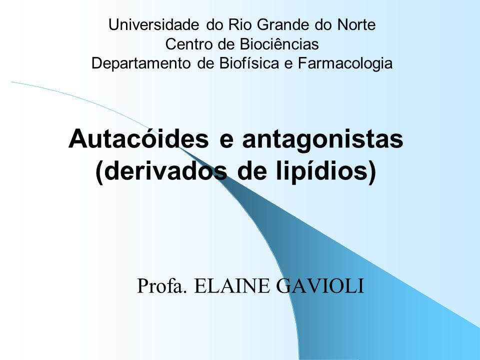 Autacóides e antagonistas (derivados de lipídios) Profa. ELAINE GAVIOLI Universidade do Rio Grande do Norte Centro de Biociências Departamento de Biof