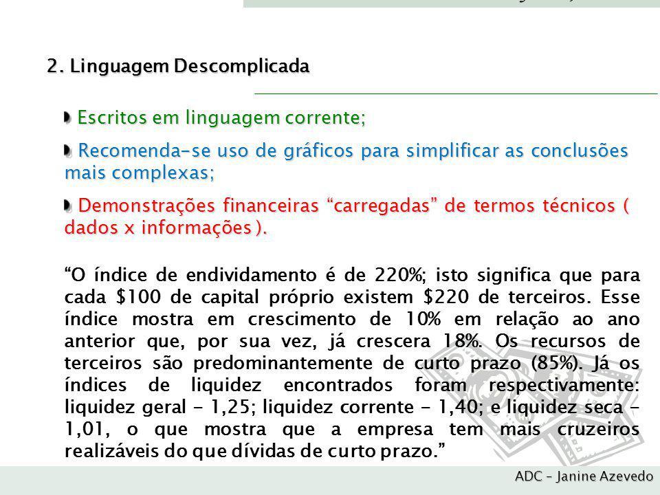A Contabilidade como sistema de informação 2. Linguagem Descomplicada O índice de endividamento é de 220%; isto significa que para cada $100 de capita