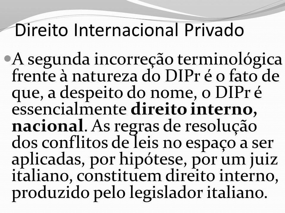 Direito Internacional Privado A segunda incorreção terminológica frente à natureza do DIPr é o fato de que, a despeito do nome, o DIPr é essencialment