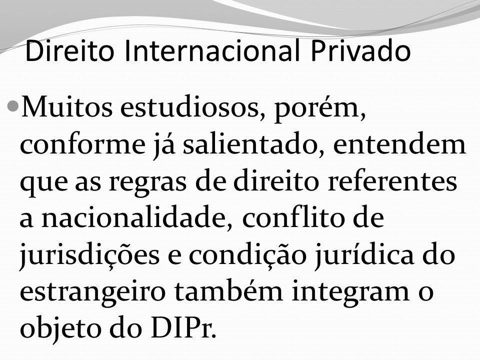 Direito Internacional Privado Muitos estudiosos, porém, conforme já salientado, entendem que as regras de direito referentes a nacionalidade, conflito