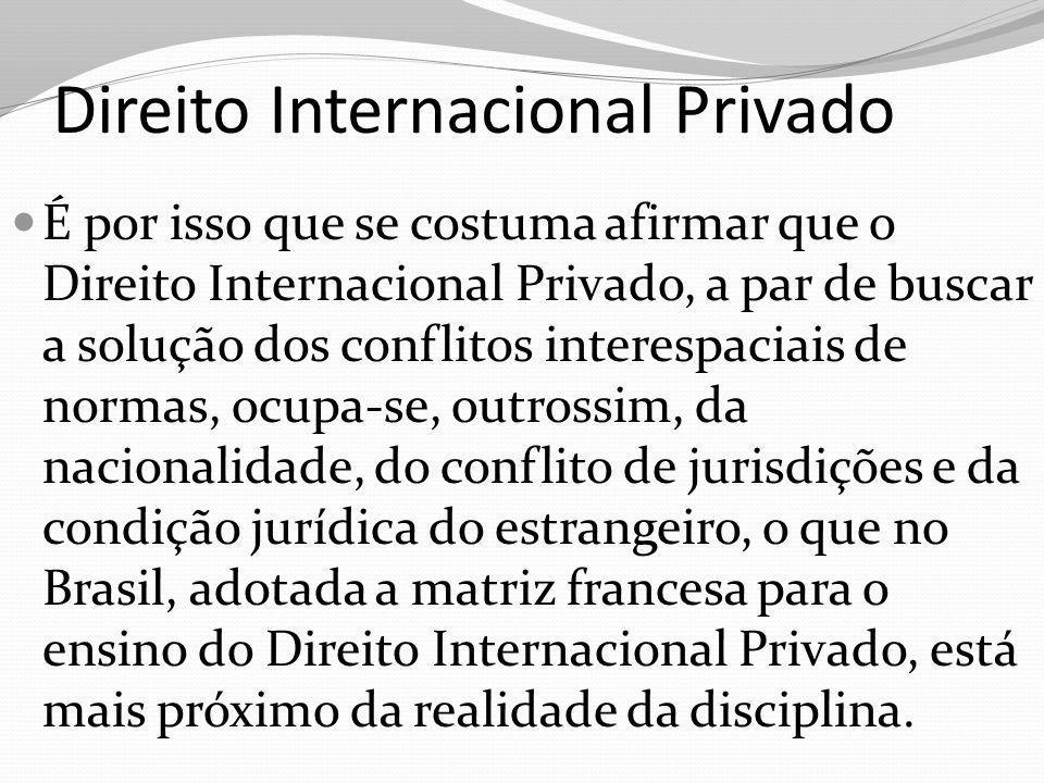 Direito Internacional Privado É por isso que se costuma afirmar que o Direito Internacional Privado, a par de buscar a solução dos conflitos interespa
