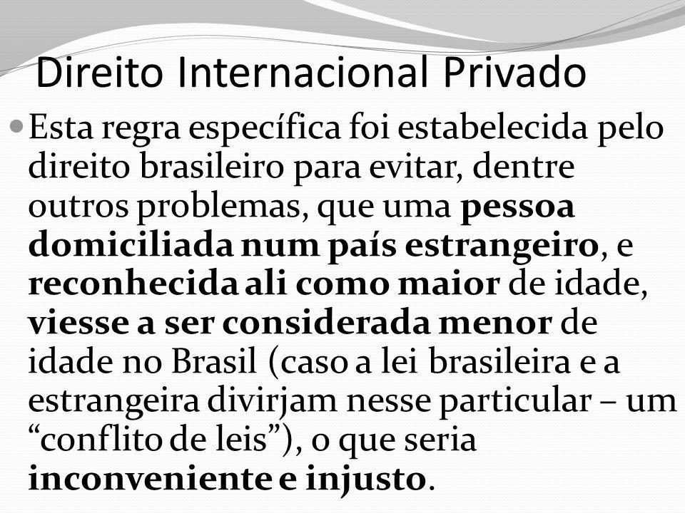 Direito Internacional Privado Esta regra específica foi estabelecida pelo direito brasileiro para evitar, dentre outros problemas, que uma pessoa domi