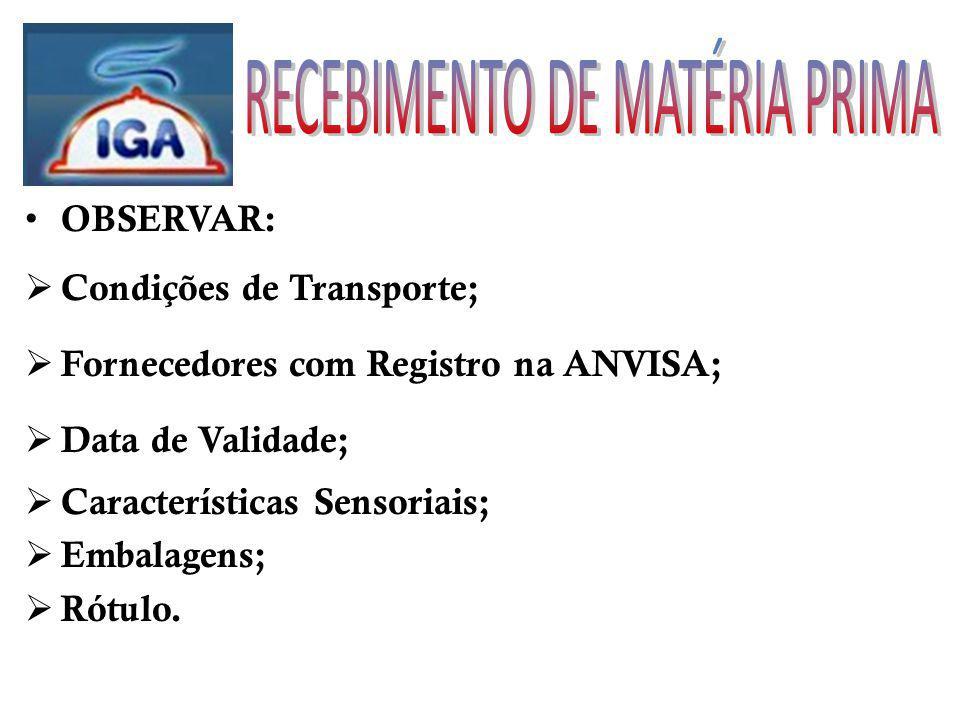 OBSERVAR: Condições de Transporte; Fornecedores com Registro na ANVISA; Data de Validade; Características Sensoriais; Embalagens; Rótulo.