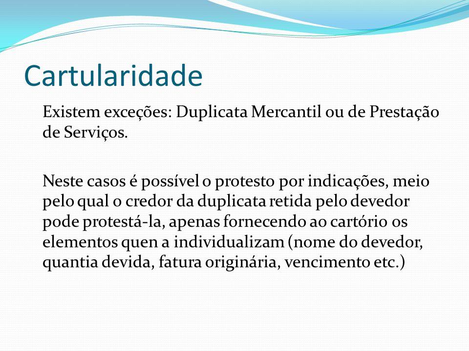 Cartularidade Existem exceções: Duplicata Mercantil ou de Prestação de Serviços.