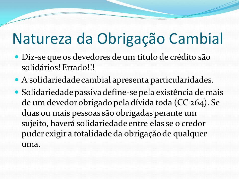 Natureza da Obrigação Cambial Diz-se que os devedores de um título de crédito são solidários.