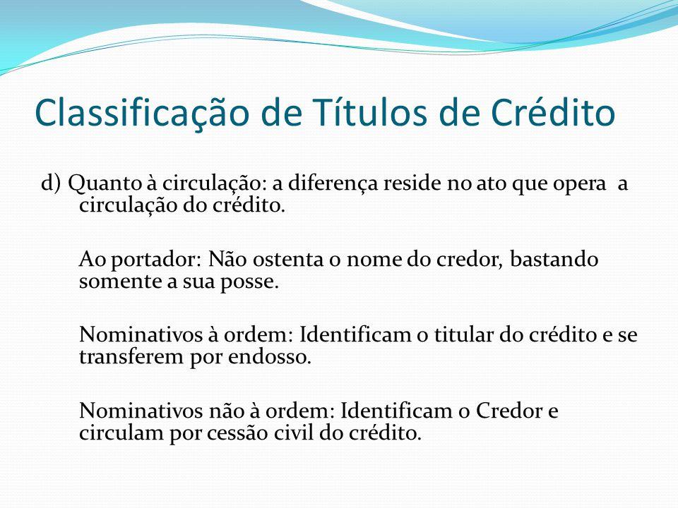 Classificação de Títulos de Crédito d) Quanto à circulação: a diferença reside no ato que opera a circulação do crédito.