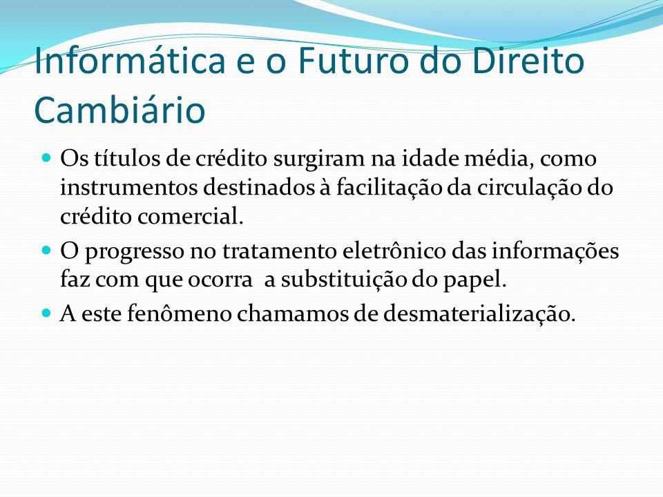 Informática e o Futuro do Direito Cambiário Os títulos de crédito surgiram na idade média, como instrumentos destinados à facilitação da circulação do crédito comercial.