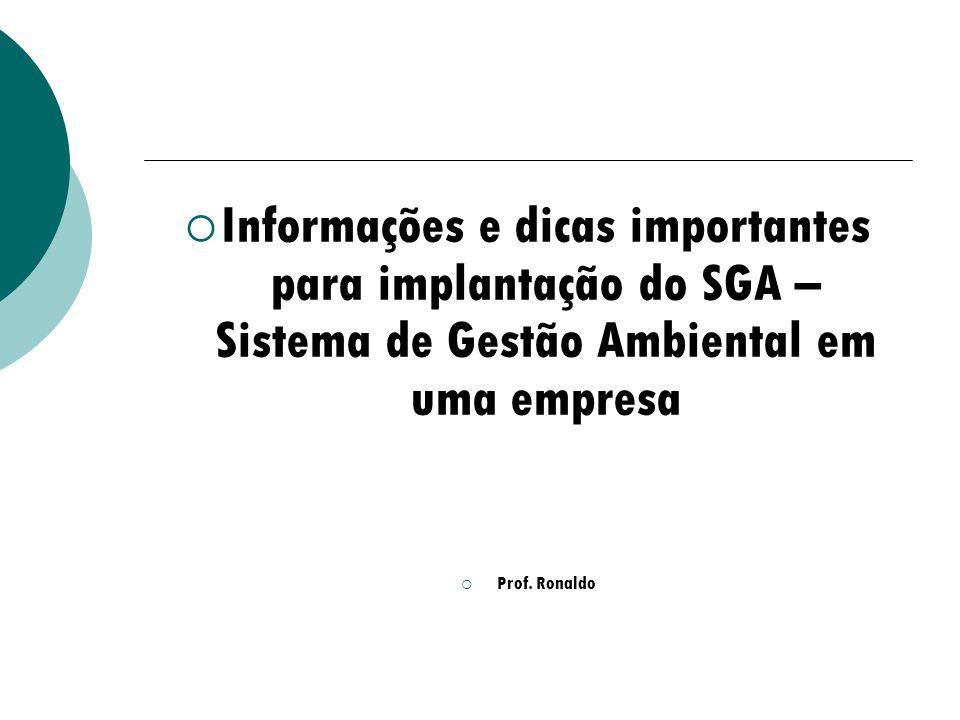Informações e dicas importantes para implantação do SGA – Sistema de Gestão Ambiental em uma empresa Prof. Ronaldo