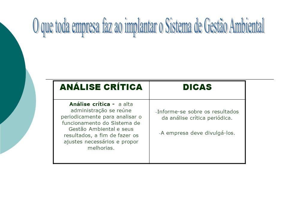 ANÁLISE CRÍTICADICAS Análise crítica - a alta administração se reúne periodicamente para analisar o funcionamento do Sistema de Gestão Ambiental e seu