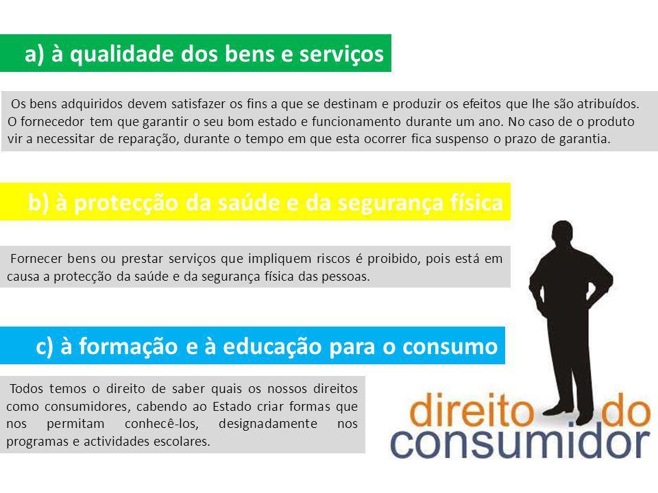 a) à qualidade dos bens e serviços Os bens adquiridos devem satisfazer os fins a que se destinam e produzir os efeitos que lhe são atribuídos. O forne