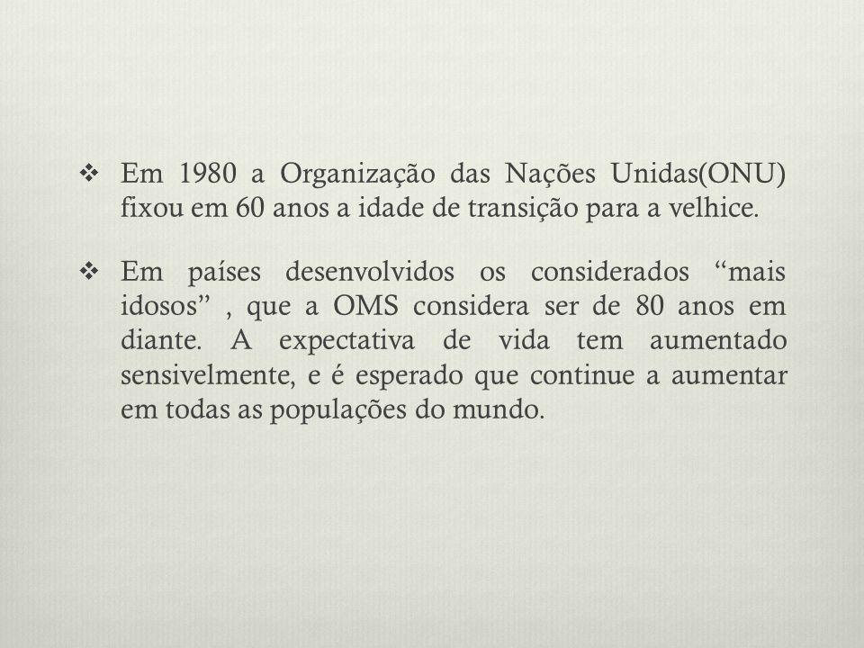 Em 1980 a Organização das Nações Unidas(ONU) fixou em 60 anos a idade de transição para a velhice. Em países desenvolvidos os considerados mais idosos