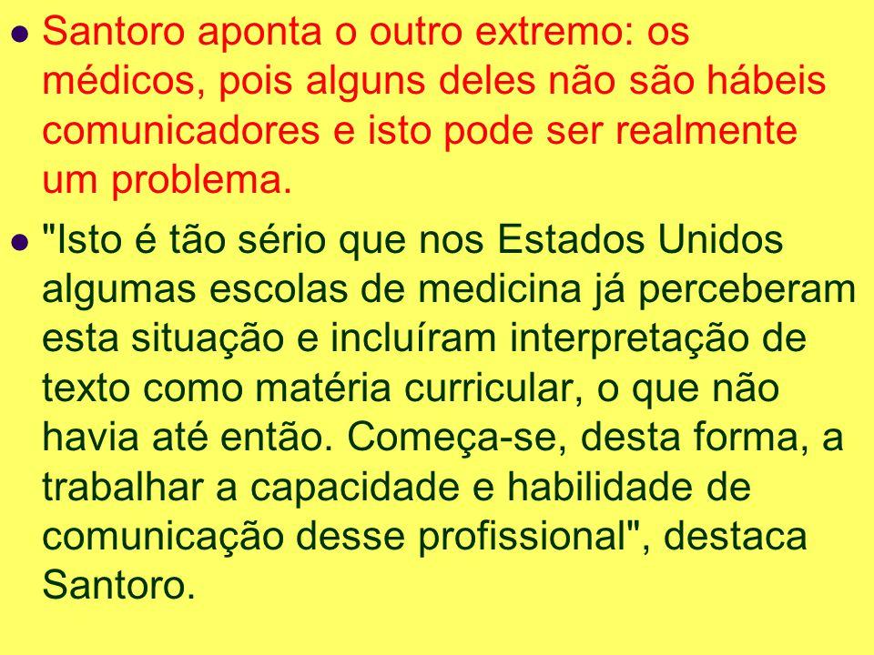 Santoro aponta o outro extremo: os médicos, pois alguns deles não são hábeis comunicadores e isto pode ser realmente um problema.