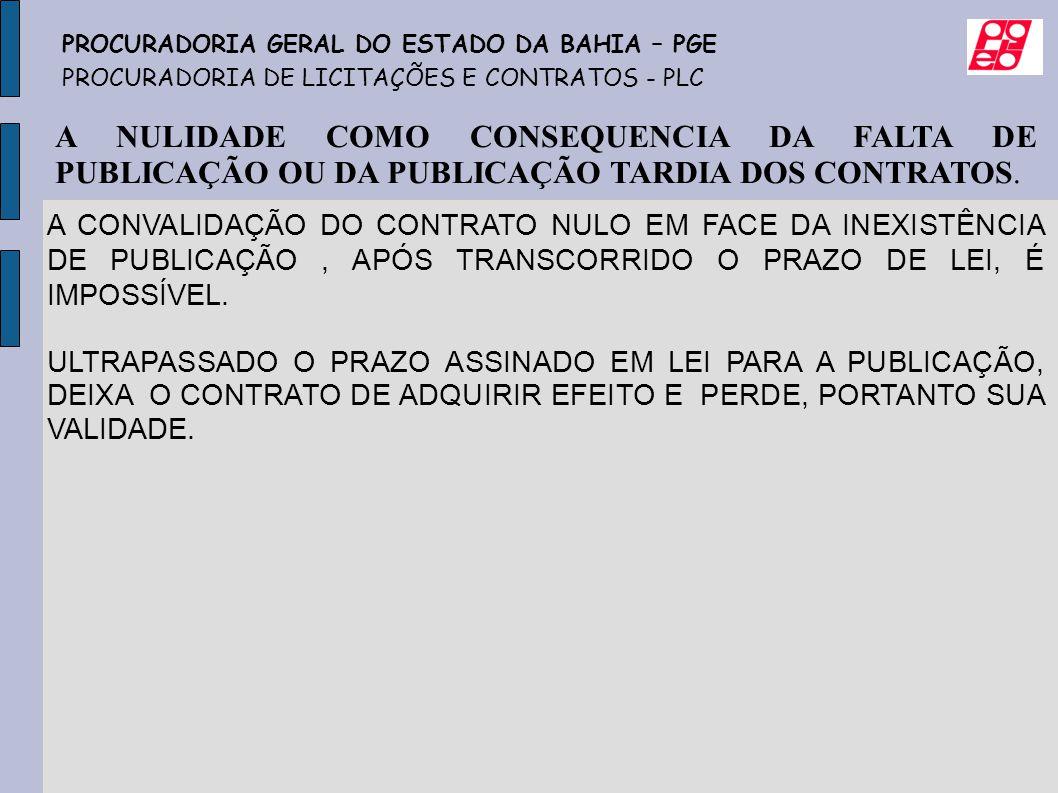 A NULIDADE COMO CONSEQUENCIA DA FALTA DE PUBLICAÇÃO OU DA PUBLICAÇÃO TARDIA DOS CONTRATOS. PROCURADORIA GERAL DO ESTADO DA BAHIA – PGE PROCURADORIA DE