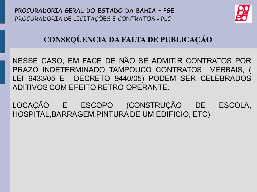 CONSEQÜENCIA DA FALTA DE PUBLICAÇÃO NESSE CASO, EM FACE DE NÃO SE ADMITIR CONTRATOS POR PRAZO INDETERMINADO TAMPOUCO CONTRATOS VERBAIS, ( LEI 9433/05