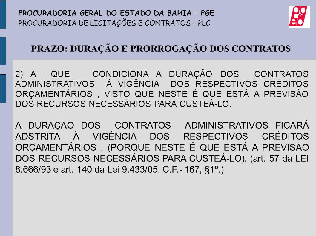 PRAZO: DURAÇÃO E PRORROGAÇÃO DOS CONTRATOS PROCURADORIA GERAL DO ESTADO DA BAHIA – PGE PROCURADORIA DE LICITAÇÕES E CONTRATOS - PLC 2) A QUE CONDICION
