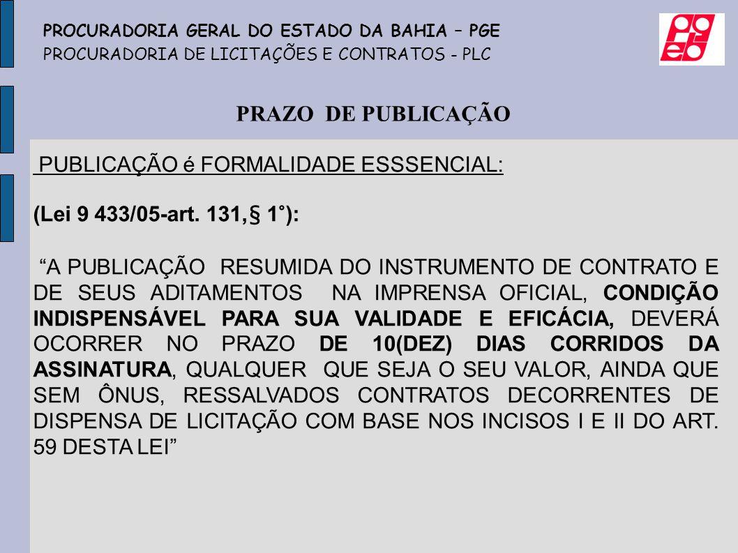 PRAZO DE PUBLICAÇÃO PUBLICAÇÃO é FORMALIDADE ESSSENCIAL: (Lei 9 433/05-art. 131,§ 1°): A PUBLICAÇÃO RESUMIDA DO INSTRUMENTO DE CONTRATO E DE SEUS ADIT